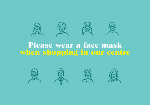 Please wear a face mask while shopping in-centre
